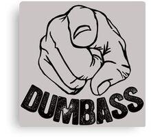 Stop Being A Dumbass Canvas Print