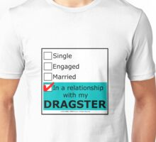 In A Relationship With My Dragster Unisex T-Shirt