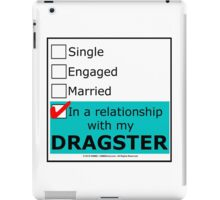 In A Relationship With My Dragster iPad Case/Skin