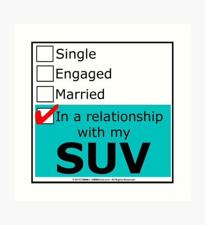 In A Relationship With My SUV Art Print