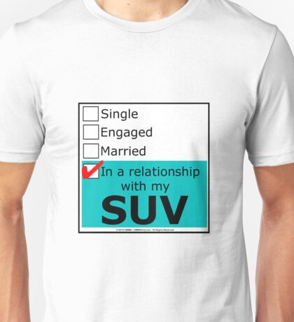 In A Relationship With My SUV Unisex T-Shirt