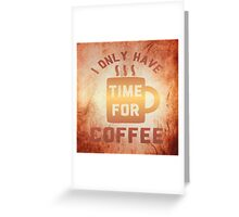 Time for Coffee! Greeting Card