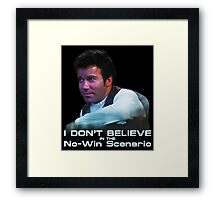 I Don't Believe in the No-Win Scenario Framed Print