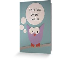 I'm So Over Owls - Owl Getting Philosophical Greeting Card