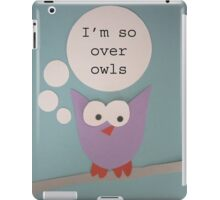I'm So Over Owls - Owl Getting Philosophical iPad Case/Skin