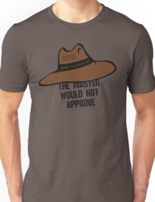 The Master would not approve Unisex T-Shirt