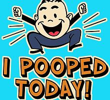 I Pooped Today by Maehemm