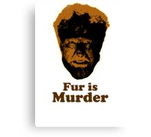 Fur is Murder Canvas Print
