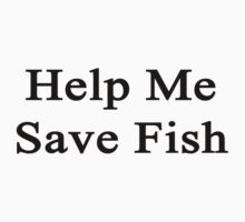 Help Me Save Fish Kids Clothes