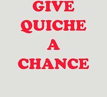 Give Quiche a Chance Unisex T-Shirt