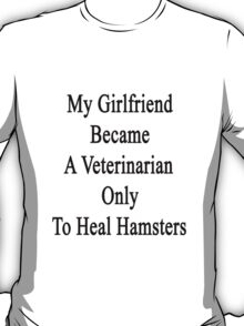 My Girlfriend Became A Veterinarian Only To Heal Hamsters T-Shirt