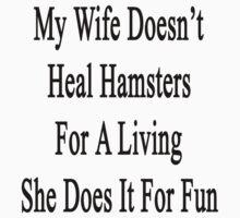 My Wife Doesn't Heal Hamsters For A Living She Does It For Fun by supernova23
