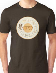 Pretty Pretty Pretty Pretty Good Unisex T-Shirt