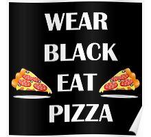 Wear Black Eat Pizza Poster