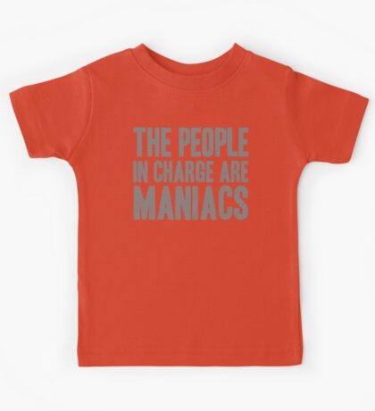 The People in Charge are Maniacs -Grey Kids Tee