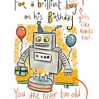 Birthday Card: Lady, You are never too old for robots.  by twisteddoodles