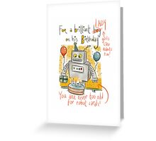 Birthday Card: Lady, You are never too old for robots.  Greeting Card