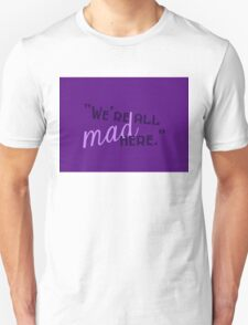Oil - We're All Mad Here - Alice in Wonderland T-Shirt