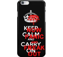 ''keep calm and carry on'' NOW PANIC AND FREAK OUT! iPhone Case/Skin