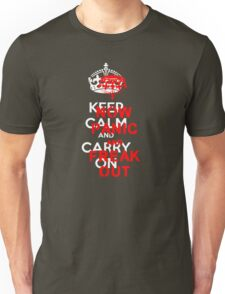 ''keep calm and carry on'' NOW PANIC AND FREAK OUT! Unisex T-Shirt