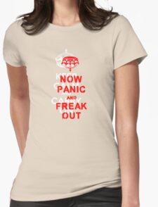 ''keep calm and carry on'' NOW PANIC AND FREAK OUT! Womens Fitted T-Shirt