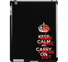 ''keep calm and carry on'' NOW PANIC AND FREAK OUT! iPad Case/Skin