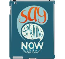 Say Something Now iPad Case/Skin