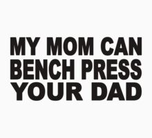My Mom Can Bench Press Your Dad Kids Tee