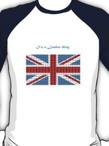Its a london thing T-Shirt