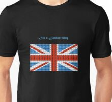 Its a london thing Unisex T-Shirt