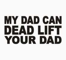 My Dad Can Dead Lift Your Dad Kids Tee