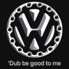 Dub be good to me... by erndub