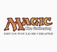 Magic: the gathering - Drugs would be cheaper by Nicole Weir