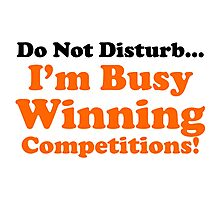 Do Not Disturb... I'm Busy Winning Competitions! Photographic Print
