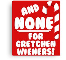 And NONE For Gretchen Wieners! - Mean Girls Christmas Canvas Print