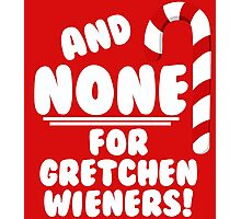 And NONE For Gretchen Wieners! - Mean Girls Christmas Photographic Print