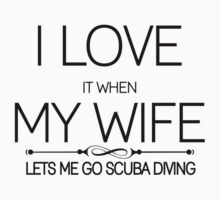 i love it when my wife lets me go scuba diving by incetelso