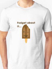 Fudget about it... Unisex T-Shirt