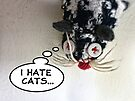 I Hate Cats... by Maria  Gonzalez