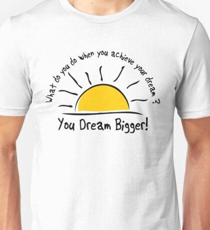 Dream Bigger! Unisex T-Shirt