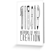 Weapons Of Mass Creation Greeting Card