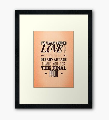 Love is a Disadvantage  Framed Print