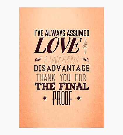 Love is a Disadvantage  Photographic Print