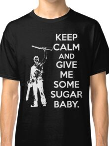 Keep Calm and Give Me Some Sugar Baby. Classic T-Shirt