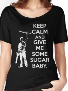 Keep Calm and Give Me Some Sugar Baby. Women's Relaxed Fit T-Shirt
