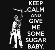 Keep Calm and Give Me Some Sugar Baby. Unisex T-Shirt