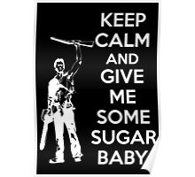 Keep Calm and Give Me Some Sugar Baby. Poster