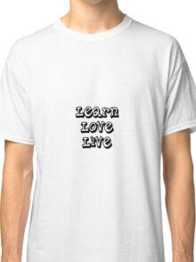 Learn Love Live  Classic T-Shirt