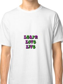 Learn Love Live Classic T-Shirt