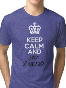 Keep Calm..... Get INKED Tri-blend T-Shirt